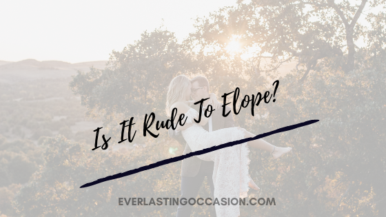Is It Rude To Elope? [And How To Without Offending Family]