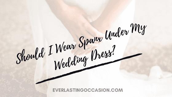 Should I Wear Spanx Under My Wedding Dress?