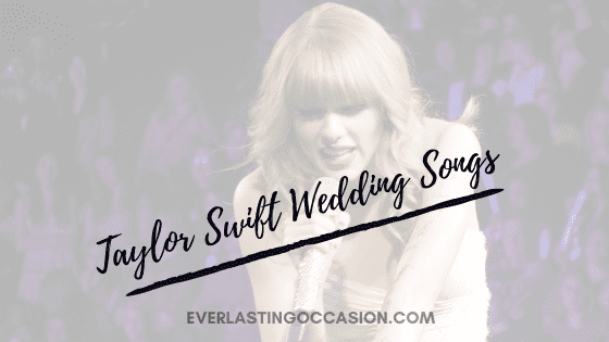 Taylor Swift Wedding Songs [The 14 You Need On Your Playlist]