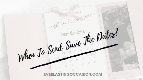When To Send Save The Dates? [When Is Considered Too Early?]