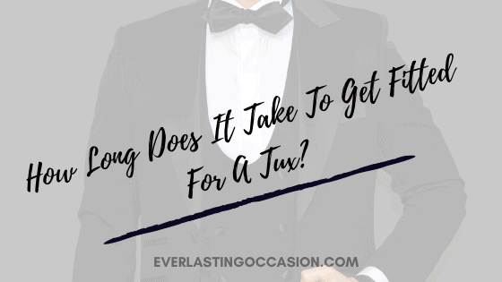 How Long Does It Take To Get Fitted For A Tux? [What To Expect]
