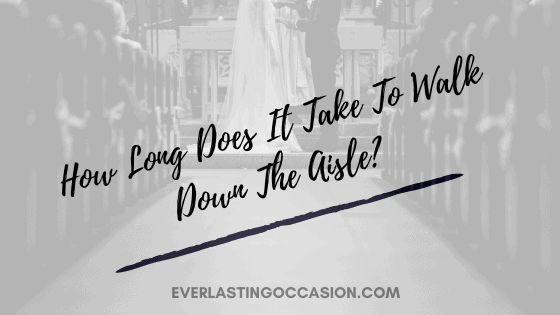 How Long Does It Take To Walk Down The Aisle? [On Average]