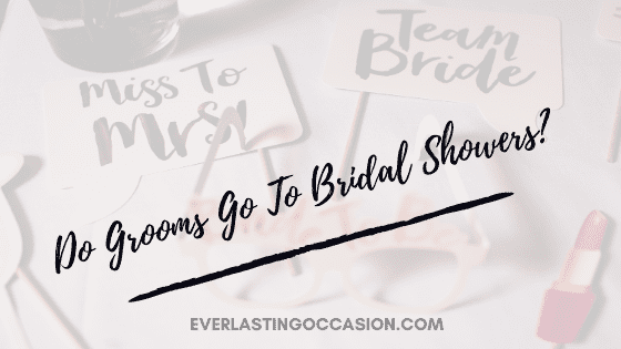 Do Grooms Go To Bridal Showers? [They May Do - Here's Why]