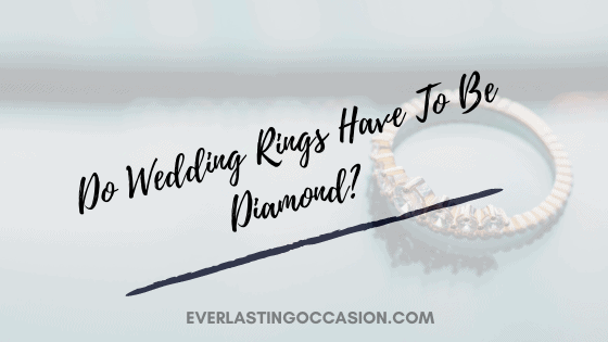 Do Wedding Rings Have To Be Diamond? [What Are The Options?]