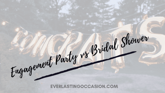 Engagement Party vs Bridal Shower [What Is The Difference?]