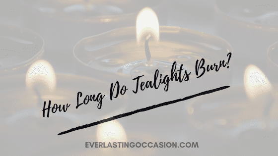 How Long Do Tealights Burn? [And Burn Themselves Out?]