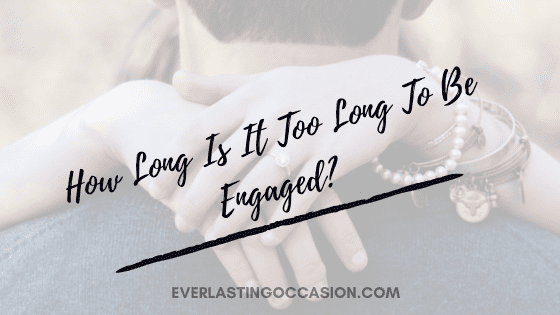 How Long Is It Too Long To Be Engaged? [Here Is How To Know]