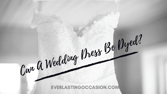 Can A Wedding Dress Be Dyed? [The Answer Will Surprise You!]