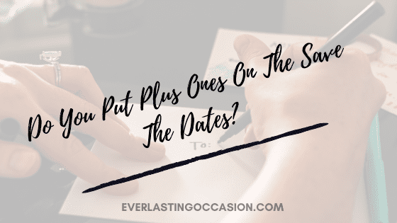 Do You Put Plus Ones On The Save The Dates? [The Etiquette]