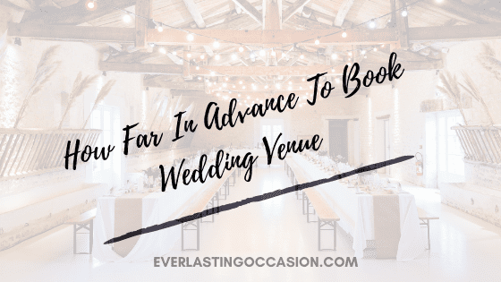 How Far In Advance To Book Wedding Venue [What To Consider]