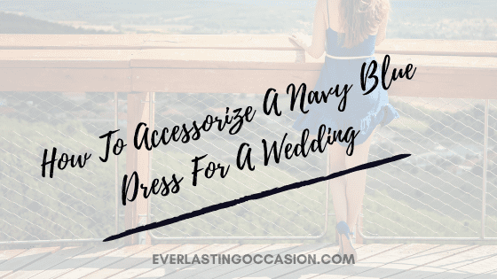 How To Accessorize A Navy Blue Dress For A Wedding [Style Guide]