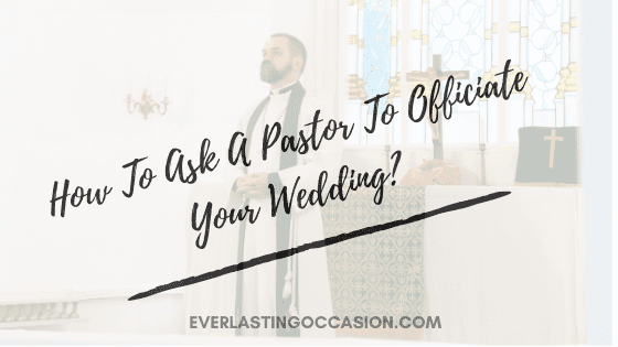 How To Ask A Pastor To Officiate Your Wedding? [Appropriately]