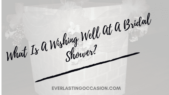 What Is A Wishing Well At A Bridal Shower? [What To Put In Them]
