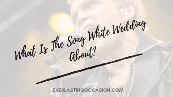 What Is The Song White Wedding About? [Billy Idol Song Meaning]