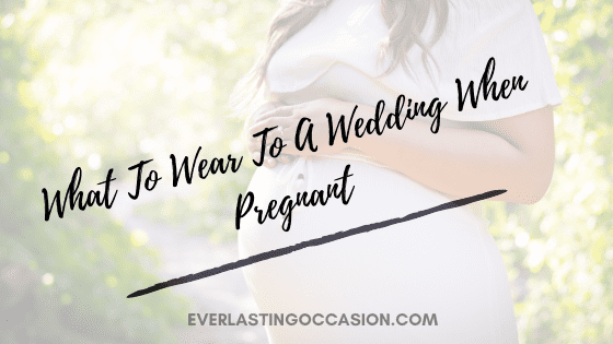 What To Wear To A Wedding When Pregnant [The Best Options]