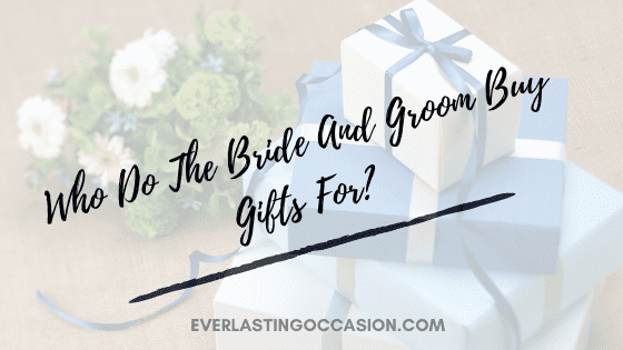 Who Do The Bride And Groom Buy Gifts For? [And Gift Examples]