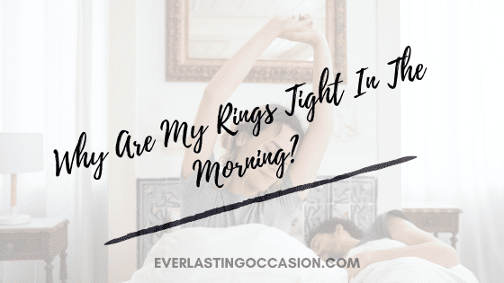 Why Are My Rings Tight In The Morning? [And What You Can Do]