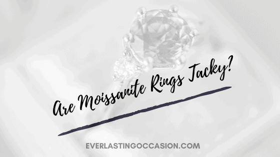 Are Moissanite Rings Tacky? [Can You Pass Them Off As Diamond?]