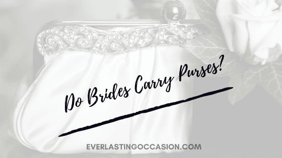Do Brides Carry Purses? [Is This A Wedding Day Essential?]