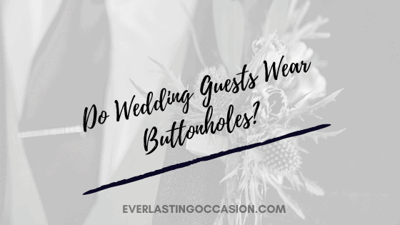 Do Wedding Guests Wear Buttonholes? [What You Need To Know]