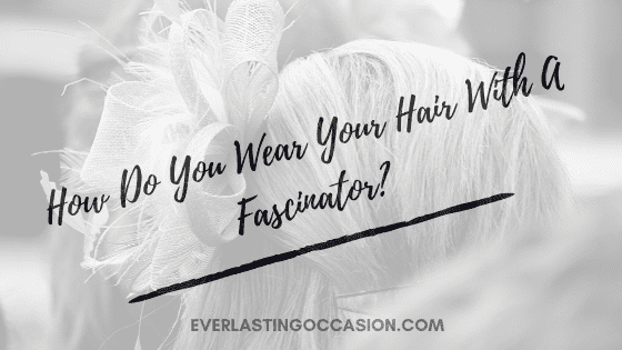 How Do You Wear Your Hair With A Fascinator? [The Guide]