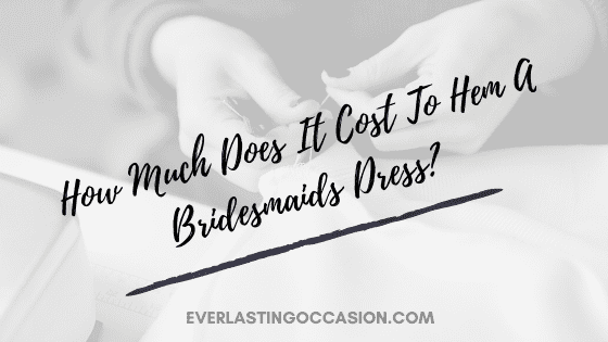 How Much Does It Cost To Hem A Bridesmaids Dress? [On Average]