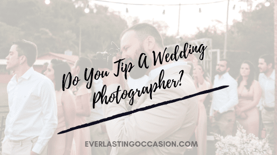 Do You Tip A Wedding Photographer? [How To Approach It]
