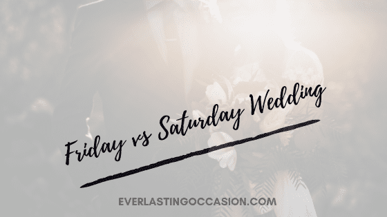 Friday vs Saturday Wedding [Which One Should You Have]