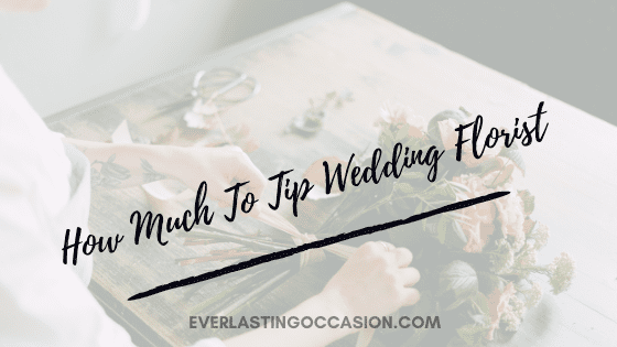 How Much To Tip Wedding Florist [And Whether You Even Should!]