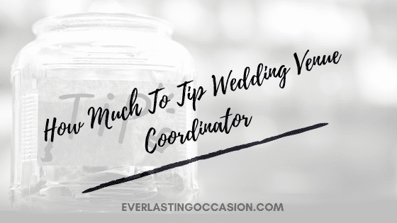How Much To Tip Wedding Venue Coordinator [The Expectation]