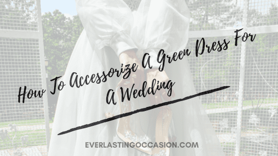 How To Accessorize A Green Dress For A Wedding [Style Guide]