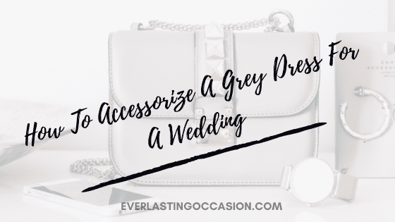 How To Accessorize A Grey Dress For A Wedding [Style Guide]