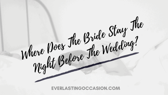 Where Does The Bride Stay The Night Before The Wedding