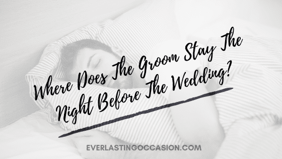 Where Does The Groom Stay The Night Before The Wedding?