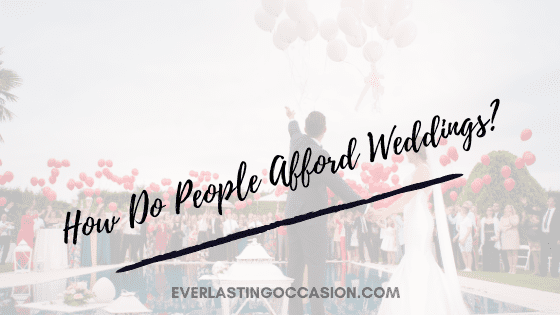 How Do People Afford Weddings? [The Strategy That Works]