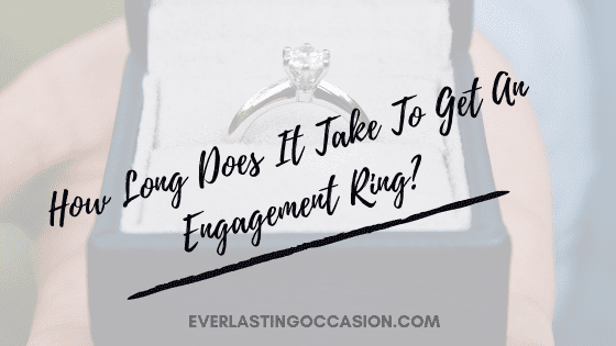 How Long Does It Take To Get An Engagement Ring?
