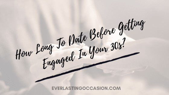 How Long To Date Before Getting Engaged In Your 30s?