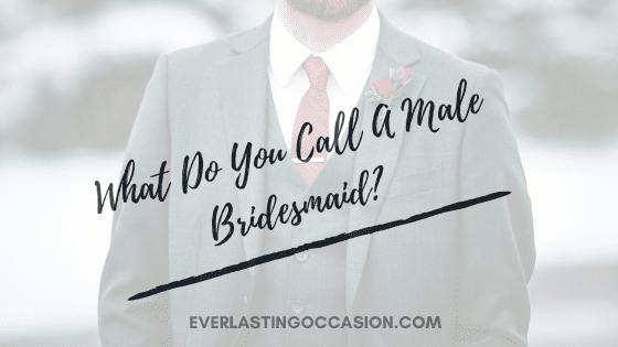 What Do You Call A Male Bridesmaid?