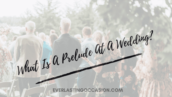 What Is A Prelude At A Wedding?