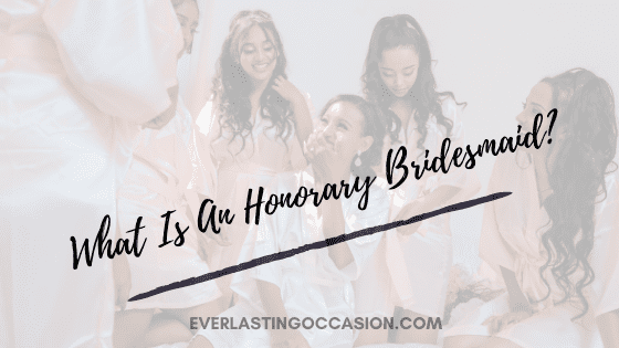 What Is An Honorary Bridesmaid? [Complete Guide To The Role]