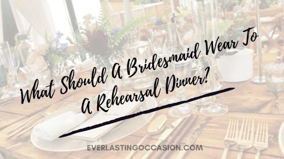 What Should A Bridesmaid Wear To A Rehearsal Dinner?