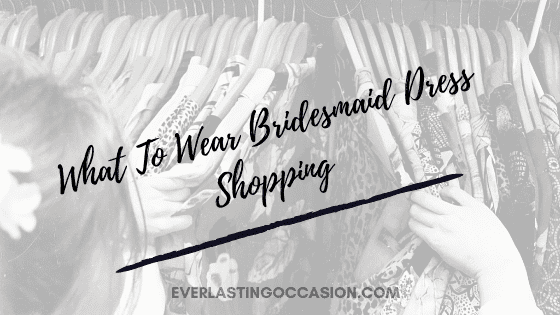 What To Wear Bridesmaid Dress Shopping [And What Not To!]
