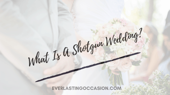 What Is A Shotgun Wedding? [All That You Will Want To Know]
