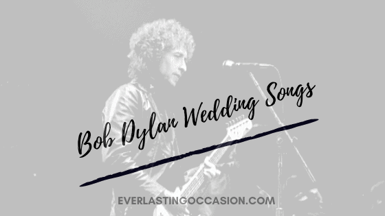 Bob Dylan Wedding Songs [The Best 10 For Your Big Day]