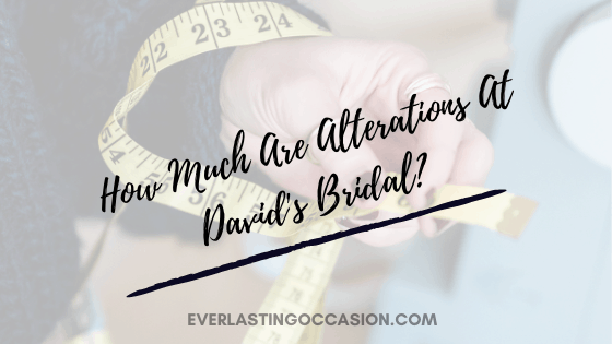 How Much Are Alterations At David's Bridal? [What To Expect]