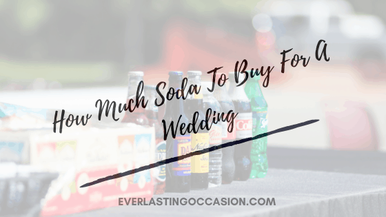 How Much Soda To Buy For A Wedding