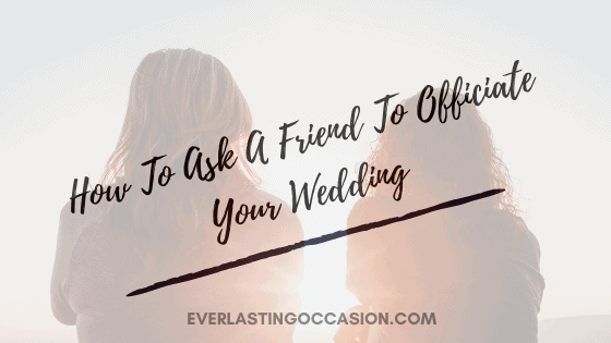 How To Ask A Friend To Officiate Your Wedding [Perfectly]