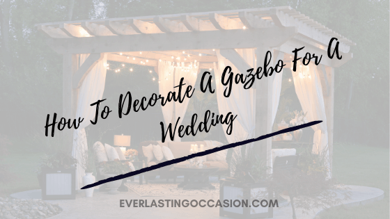 How To Decorate A Gazebo For A Wedding [Your Best Options]