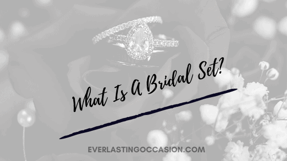 What Is A Bridal Set? [All You Need To Know And Consider]