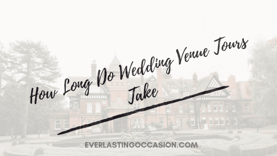 How Long Do Wedding Venue Tours Take [And What to Expect]